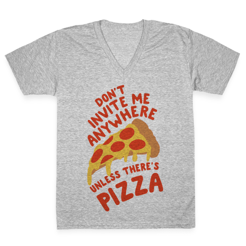 Don't Invite Me Anywhere Unless There's Pizza V-Neck Tee Shirt