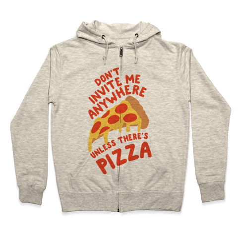 Don't Invite Me Anywhere Unless There's Pizza Zip Hoodie