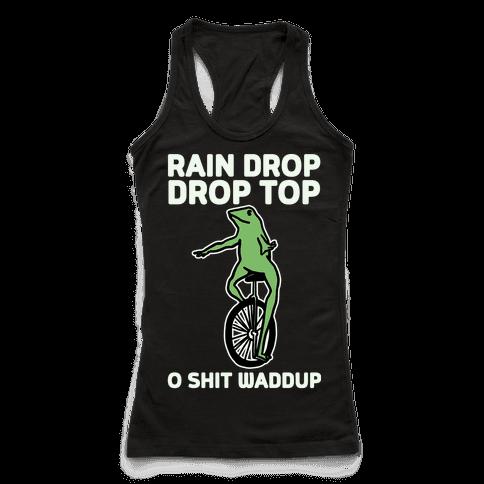 Rain Drop Drop Top O Shit Waddup
