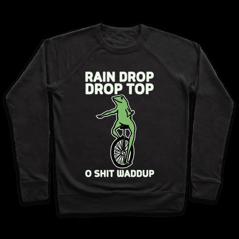 Rain Drop Drop Top O Shit Waddup Pullover