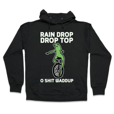 Rain Drop Drop Top O Shit Waddup Hooded Sweatshirt