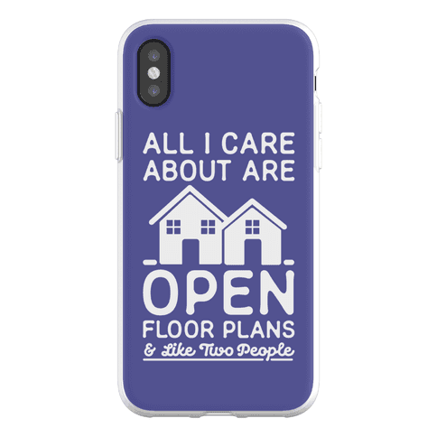 All I Care About Are Open Floor Plans and Like Two People Phone Flexi-Case