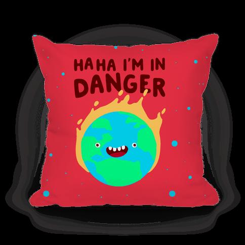 Ha ha I'm in Danger Earth Pillow