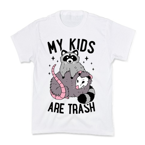 My Kids Are Trash Kids T-Shirt