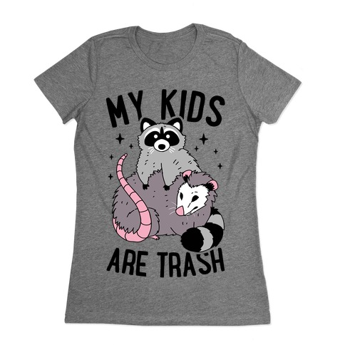 My Kids Are Trash Womens T-Shirt
