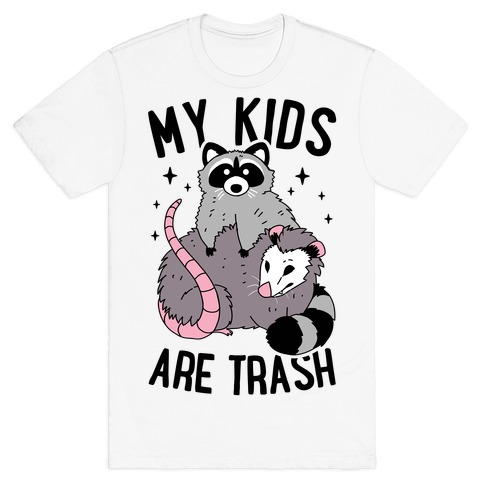 My Kids Are Trash T-Shirt