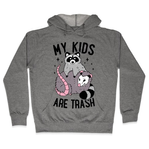 My Kids Are Trash Hooded Sweatshirt