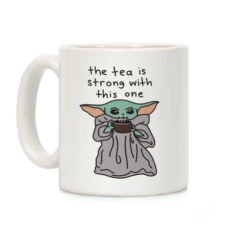 The Tea Is Strong With This One Baby Yoda Coffee Mugs Lookhuman