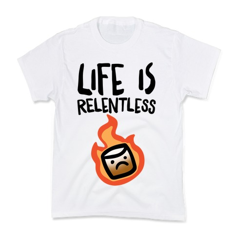 Life Is Relentless Roasting Marshmallow Kids T-Shirt
