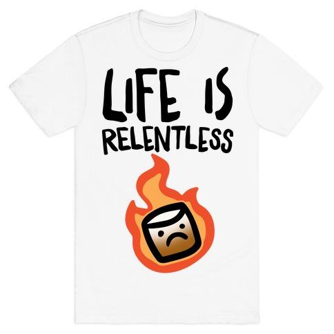 Life Is Relentless Roasting Marshmallow T-Shirt