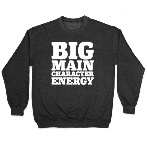 Big Main Character Energy Pullover
