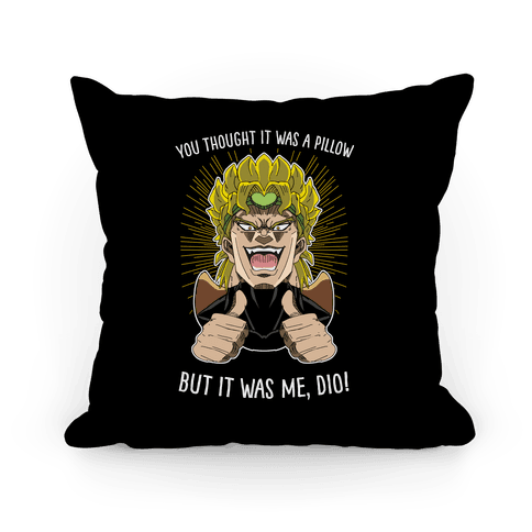 YOU THOUGHT IT WAS A PILLOW, BUT IT WAS ME, DIO! Pillow