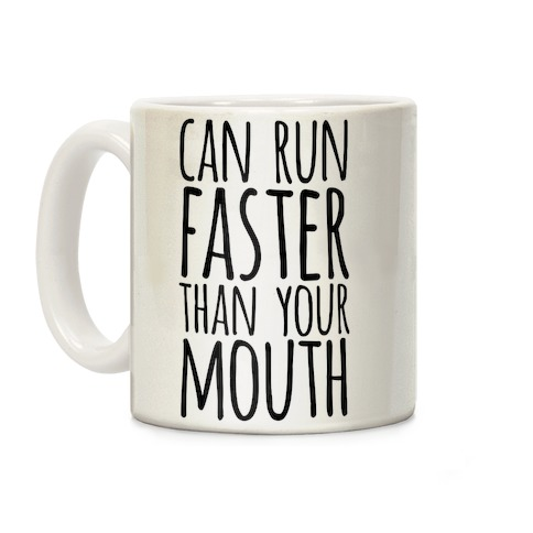 Can Run Faster Than Your Mouth Coffee Mug