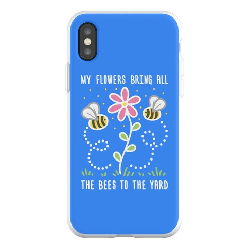 My Flowers Bring All The Bees To The Yard Phone Flexi-Case