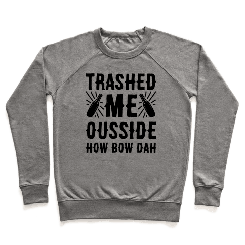 Trashed Me Ousside How Bow Dah Pullover