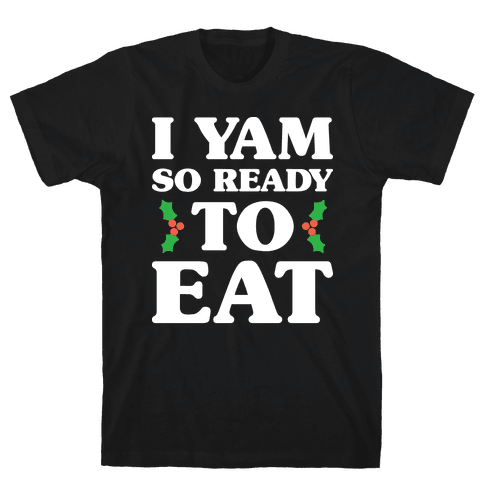 I Yam So Ready To Eat Mens T-Shirt