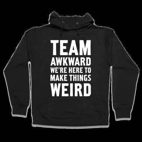 Team Awkward We're Here To Make Things Weird Hooded Sweatshirt