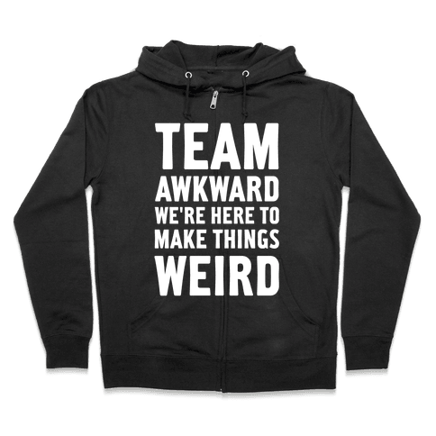 Team Awkward We're Here To Make Things Weird Zip Hoodie