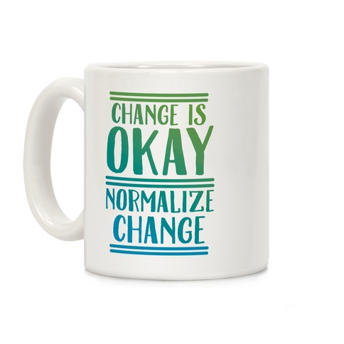 Change is OKAY, Normalize CHANGE Coffee Mug
