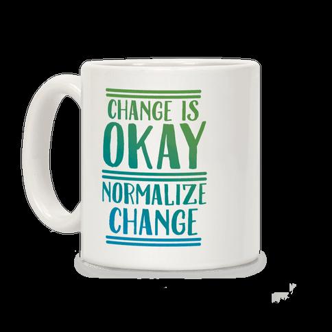 Change is OKAY, Normalize CHANGE Coffee Mug