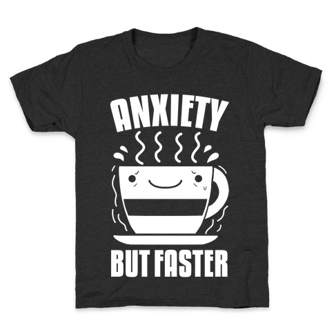 Anxiety, But Faster Kids T-Shirt
