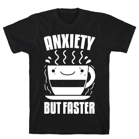 Anxiety, But Faster T-Shirt