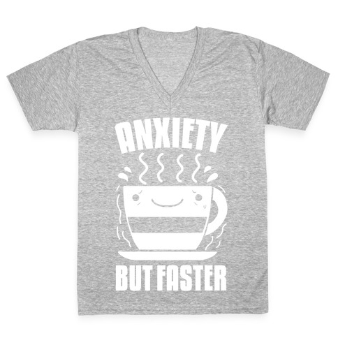 Anxiety, But Faster V-Neck Tee Shirt