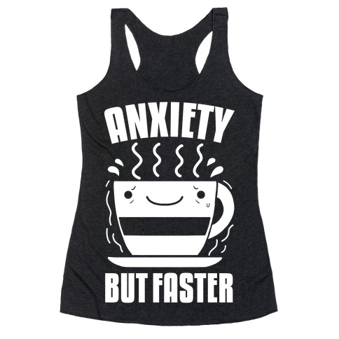 Anxiety, But Faster Racerback Tank Top