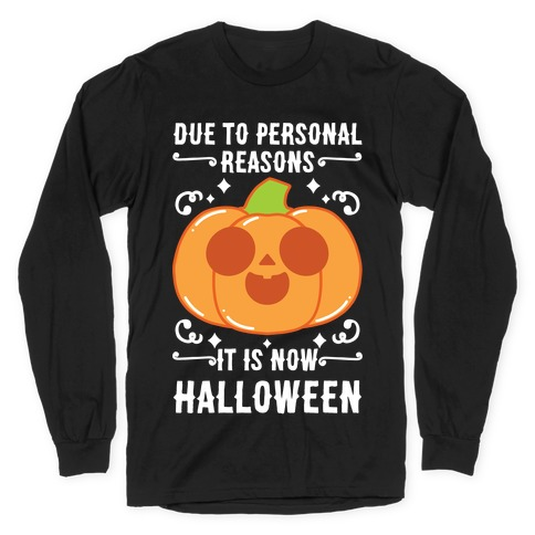 Due To Personal Reasons It Is Now Halloween Pumpkin (White Text) Long Sleeve T-Shirt