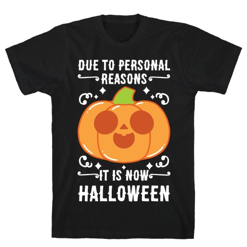 Due To Personal Reasons It Is Now Halloween Pumpkin (White Text) T-Shirt