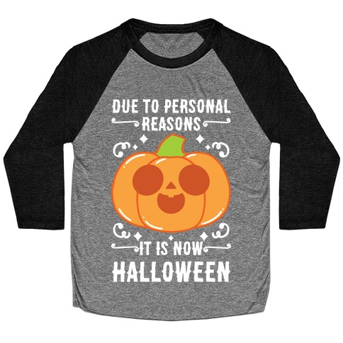 Due To Personal Reasons It Is Now Halloween Pumpkin (White Text) Baseball Tee