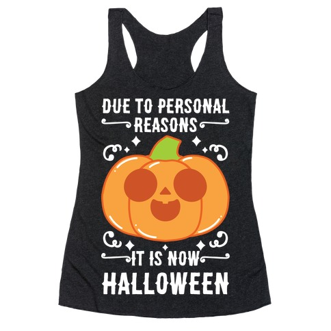 Due To Personal Reasons It Is Now Halloween Pumpkin (White Text) Racerback Tank Top