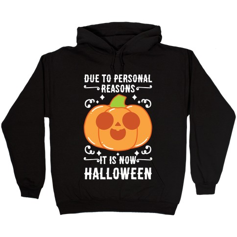 Due To Personal Reasons It Is Now Halloween Pumpkin (White Text) Hooded Sweatshirt