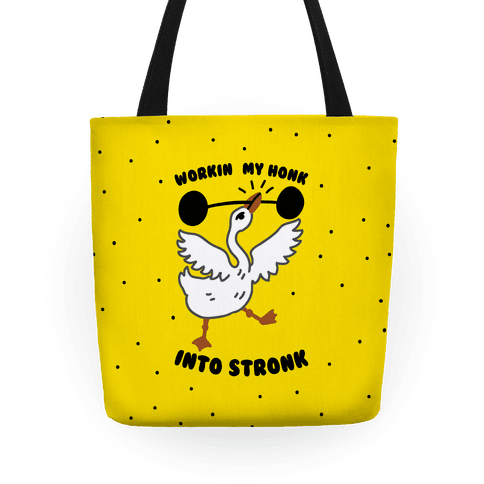 Workin My Honk into Stronk Tote