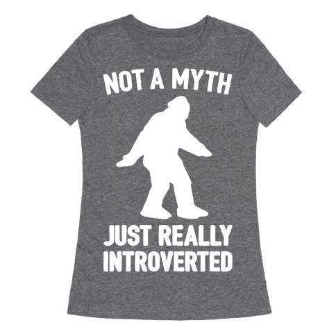 Not A Myth Just Really Introverted Big Foot White Print Womens T-Shirt