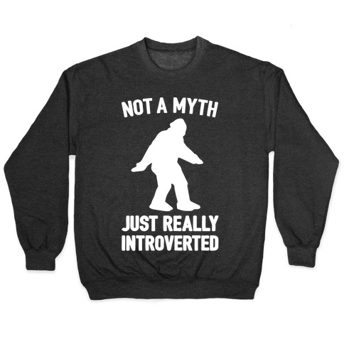 Not A Myth Just Really Introverted Big Foot White Print Pullover