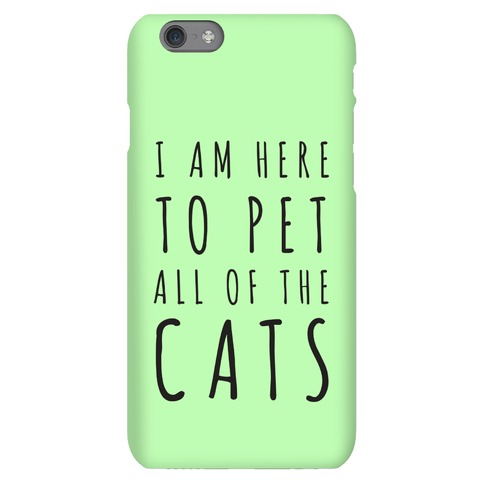 I Am Here To Pet All Of The Cats Phone Case