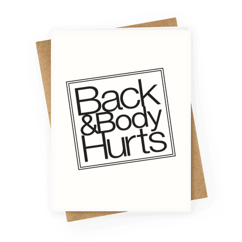 Back & Body Hurts Parody Greeting Card