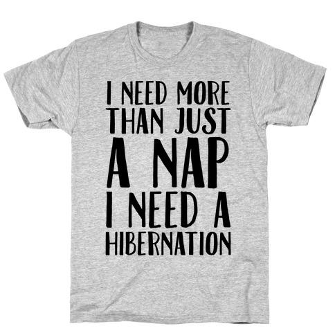 I Need More Than Just A Nap I Need A Hibernation T-Shirt