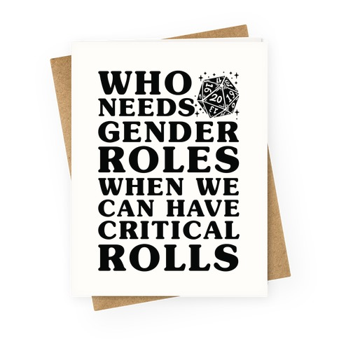 Who Needs Gender Rolls When We Can Have Critical Rolls Greeting Card