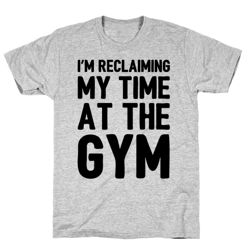 Reclaiming My Time At The Gym Parody Mens T-Shirt