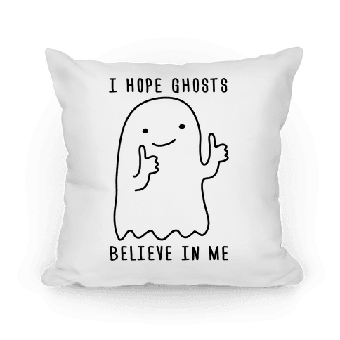 I Hope Ghosts Believe In Me Pillow