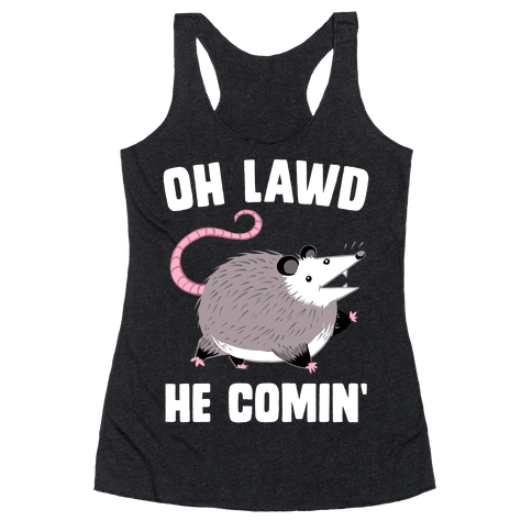 Oh Lawd He Comin' Possum Racerback Tank Top