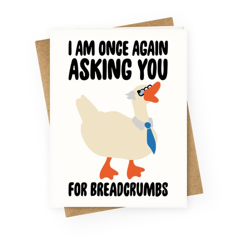 I Am Once Again Asking You For Breadcrumbs Greeting Card