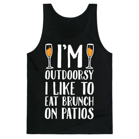 I'm Outdoorsy I Like To Eat Brunch On Patios Tank Top