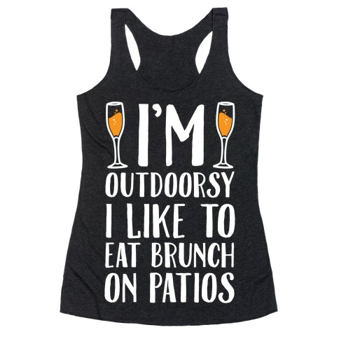 I'm Outdoorsy I Like To Eat Brunch On Patios Racerback Tank Top