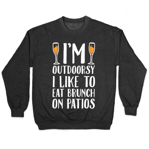 I'm Outdoorsy I Like To Eat Brunch On Patios Pullover