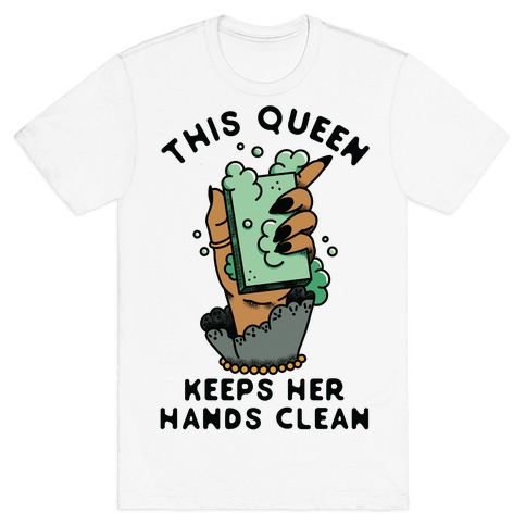 This Queen Keeps Her Hands Clean T-Shirt