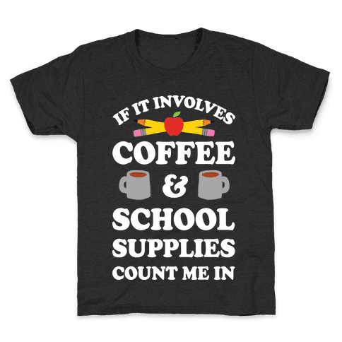 If It Involves Coffee And School Supplies Count Me In Teacher Kids T-Shirt