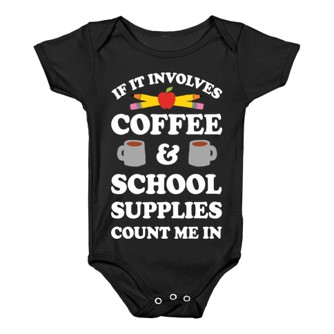 If It Involves Coffee And School Supplies Count Me In Teacher Baby Onesy
